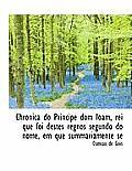 Chronica Do Principe Dom Ioam, Rei Que Foi Destes Regnos Segundo Do Nome, Em Que Summariamente Se