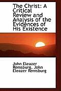 The Christ: A Critical Review and Analysis of the Evidences of His Existence