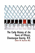The Early History of the Town of Ellicott, Chautauqua County, N.Y.