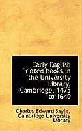 Early English Printed Books in the University Library, Cambridge, 1475 to 1640