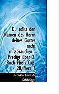 Du Sollst Den Namen Des Herrn Deines Gottes Nicht Missbrauchen: Predigt Ber 2. Buch Mosis Cap. 20,