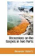 Discussions on the Gospels in Two Parts