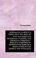 A Discourse in Which Is Shown That the State of Man Was Originally Necessarily Mutable, and Therefor