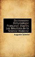 Dictionnaire D'Etymologie Francaise; D'Apres Les Resultats de La Science Moderne