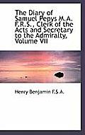 The Diary of Samuel Pepys M.A. F.R.S., Clerk of the Acts and Secretary to the Admiralty, Volume VII