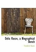 Delia Bacon, a Biographical Sketch