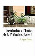 Introduction A L' Tude de La Philosohie, Tome I