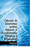 Colecci N de Documentos in Ditos Relativos Al Descubrimiento, Conquista y Organizaci N