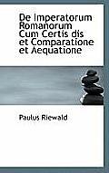 de Imperatorum Romanorum Cum Certis Dis Et Comparatione Et Aequatione