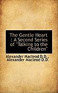 The Gentle Heart: A Second Series of Talking to the Children