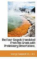 The Four Gospels Translated from the Greek with Preliminary Dissertations,