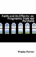 Faith and Its Effects; Or, Fragments from My Portfolio
