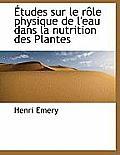 Etudes Sur Le R Le Physique de L'Eau Dans La Nutrition Des Plantes