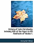 History of Latin Christianity; Including That of the Popes to the Ponificate of Nicolas V.