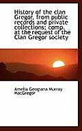 History of the Clan Gregor, from Public Records and Private Collections; Comp. at the Request of the