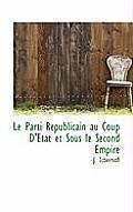 Le Parti Republicain Au Coup D'Etat Et Sous Le Second Empire