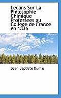 Lecons Sur La Philosophie Chimique Professees Au College de France En 1836
