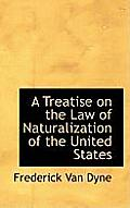 A Treatise on the Law of Naturalization of the United States
