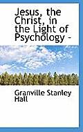 Jesus, the Christ, in the Light of Psychology -