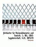 Jahrbucher Fur Nationalokonomie Und Statistik. 1.- Bd.; 1863- Supplementheft. 1-21. 1873-93