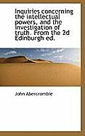 Inquiries Concerning the Intellectual Powers, and the Investigation of Truth. from the 2D Edinburgh