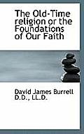The Old-Time Religion or the Foundations of Our Faith