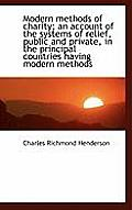 Modern Methods of Charity; An Account of the Systems of Relief, Public and Private, in the Principal