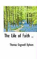 The Life of Faith ..