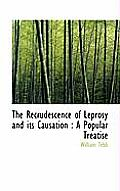 The Recrudescence of Leprosy and Its Causation: A Popular Treatise