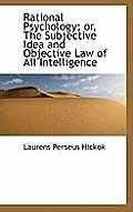 Rational Psychology; Or, the Subjective Idea and Objective Law of All Intelligence