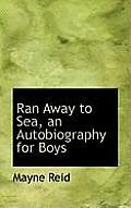 Ran Away to Sea, an Autobiography for Boys