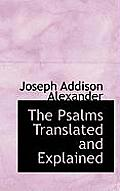 The Psalms Translated and Explained