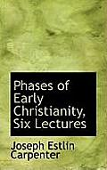Phases of Early Christianity, Six Lectures