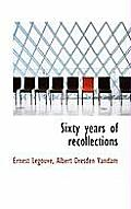 Sixty Years of Recollections