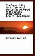 The Signs of the Times: Series of Discourses Delivered in the Second Presbyterian Church, Philadelp