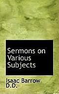 Sermons on Various Subjects