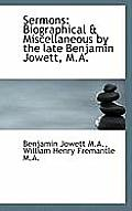 Sermons: Biographical & Miscellaneous by the Late Benjamin Jowett, M.A.