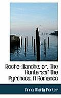 Roche-Blanche; Or, the Huntersof the Pyrenees. a Romance