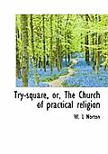 Try-Square, Or, the Church of Practical Religion