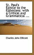 St. Paul's Epistle to the Ephesians: With a Critical and Grammatical ...