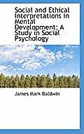 Social and Ethical Interpretations in Mental Development; A Study in Social Psychology