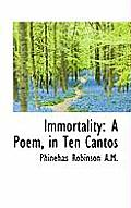 Immortality: A Poem, in Ten Cantos