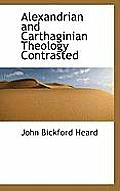Alexandrian and Carthaginian Theology Contrasted