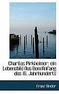 Charitas Pirkheimer: Ein Lebensbild Aus Dem Anfang Des 16. Jahrhunderts
