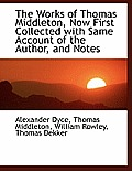 The Works of Thomas Middleton, Now First Collected with Same Account of the Author, and Notes