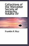 Collections of the Worcester Society of Antiguity, Volume XV