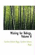Waiting for Tidings, Volume II