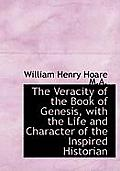 The Veracity of the Book of Genesis, with the Life and Character of the Inspired Historian