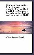 Hesperothen; Notes from the West: A Record of a Ramble in the United States and Canada in the Spring