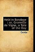 Held in Bondage: Or, Granville de Vigne, a Tale of the Day